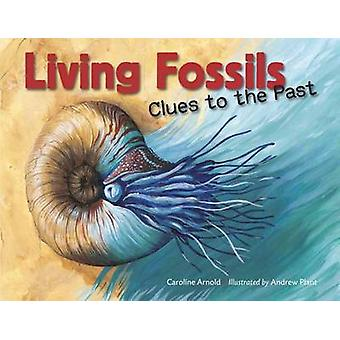Living Fossils - Clues to the Past by Caroline Arnold - Andrew Plant -
