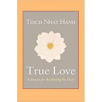 True Love - A Practice for Awakening the Heart by Thich Nhat Hanh - 97