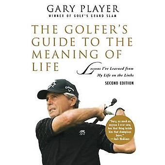 The Golfer's Guide to the Meaning of Life - Lessons I've Learned from