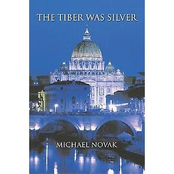 The Tiber Was Silver by Michael Novak - 9781932589139 Book