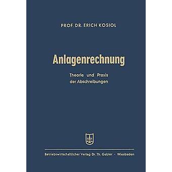 Anlagenrechnung  Theorie und Praxis der Abschreibungen by Kosiol & Erich