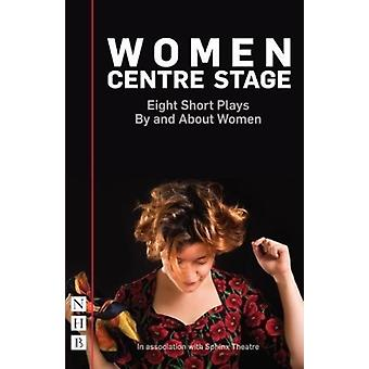Women Centre Stage Eight Short Plays By and About Women by Sue Parrish