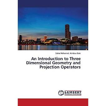 An Introduction to Three Dimensional Geometry and Projection Operators by Ali Abou Bakr Sahar Mohamed
