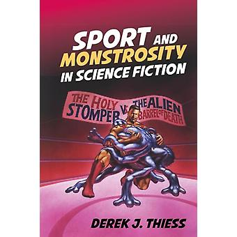 Sport and Monstrosity in Science Fiction by Derek J Thiess