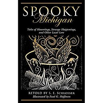 Spooky Michigan: Tales of Hauntings, Strange Happenings, and Other Local� Lore (Spooky)