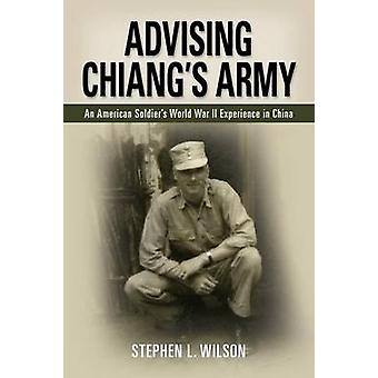 Advising Chiangs Army by Wilson & Stephen L.