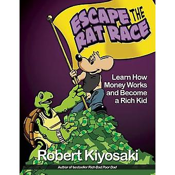 Rich Dad's Escape from the Rat Race - How to Become a Rich Kid by Foll