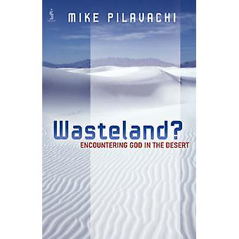Wasteland? - Encountering God in the Desert by Mike Pilavachi - 978184