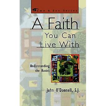 Faith You Can Live With Understanding the Basics Understanding the Basics by ODonnell & John