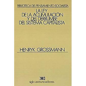 LA LEY DE LA ACUMULACION Y DEL DERRUMBE DEL SISTEMA CAPITALISTA by Grossmann & Henryk