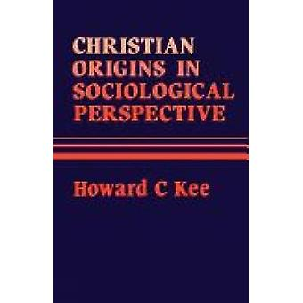 Christian Origins in Sociological Perspective by Kee & Howard C.