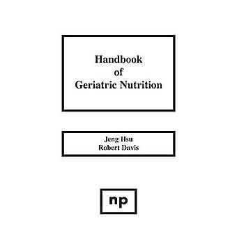 Handbook of Geriatric Nutrition by Unknown