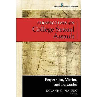 Perspectives on College Sexual Assault Perpetrator Victim and Bystander by Maiuro & Roland D.