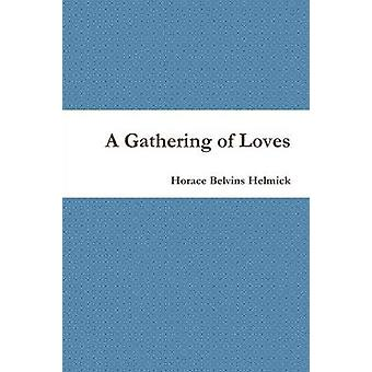 A Gathering of Loves by Helmick & Horace