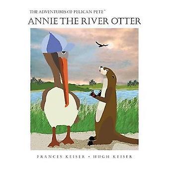 Annie the River Otter by Keiser & Frances R.