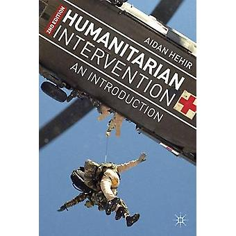 Humanitarian Intervention  An Introduction by Hehir & Aidan