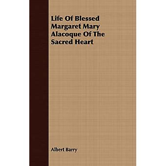 Life Of Blessed Margaret Mary Alacoque Of The Sacred Heart by Barry & Albert