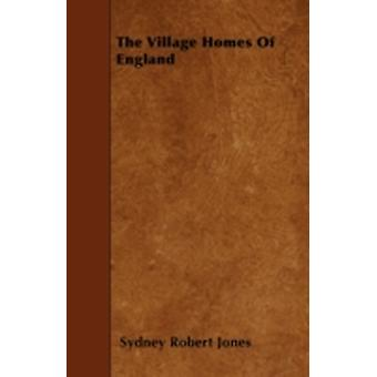 The Village Homes of England by Jones & Sydney Robert