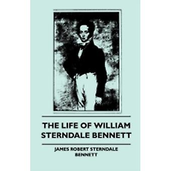 The Life of William Sterndale Bennett by Bennett & J. Sterndale