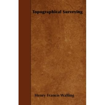 Topographical Surveying by Walling &  Henry Francis
