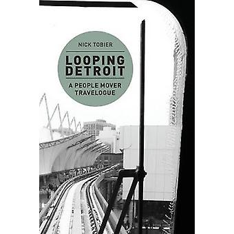 Looping Detroit A People Mover Travelogue by Tobier & Nick