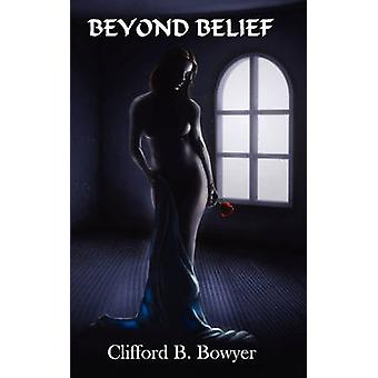 Beyond Belief by Bowyer & Clifford B