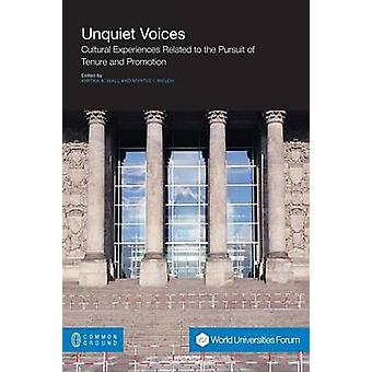 Unquiet Voices Cultural Experiences Related to the Pursuit of Tenure and Promotion by Wall & Amitra A.