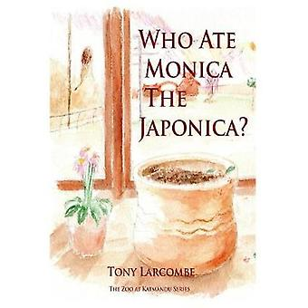 Who Ate Monica the Japonica The Zoo at Katmandu Series by Larcombe & Tony
