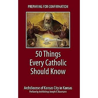 Preparing for Confirmation  50 Things Every Catholic Should Know by Archdiocese of Kansas City in Kansas