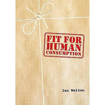 Fit For Human Consumption by Walton &  Ian