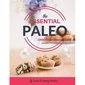 The Essential Paleo Cookbook Full Color GlutenFree  Paleo Diet Recipes for Healing Weight Loss and Fun by Hendon & Louise