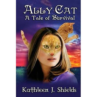 Ally Cat a Tale of Survival by Shields & Kathleen J.