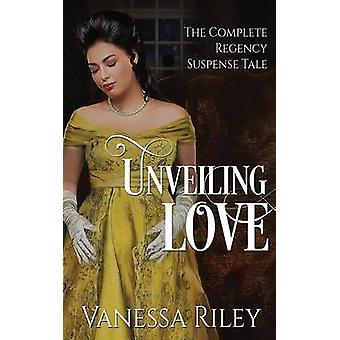 Unveiling Love The Complete Regency Suspense Tale by Riley & Vanessa