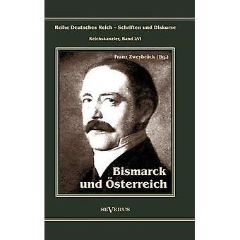 Otto Frst von Bismarck. Bismarck und sterreich by Zweybrck & Franz