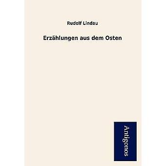 Erzhlungen aus dem Osten by Lindau & Rudolf