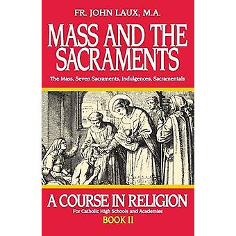 Mass and the Sacraments A Course in Religion Book II by Laux & John