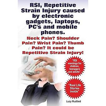 RSI Repetitive Strain Injury Caused by Electronic Gadgets Laptops PCs and Mobile Phones. Neck Pain Shoulder Pain Wrist Pain Thumb Pain It Coul by Rudford & Lucy