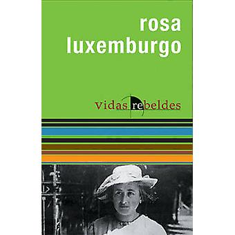 Rosa Luxembergo - Vidas Rebeldes by Nestor Kohan - 9781920888602 Book