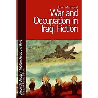 War and Occupation in Iraqi Fiction by Ikram Masmoudi - 9780748696550