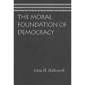 Moral Foundation of Democracy by John H. Hallowell - 9780865976696 Bo
