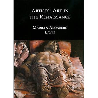Artists' Art in the Renaissance by Marilyn Aronberg Lavin - 978190459
