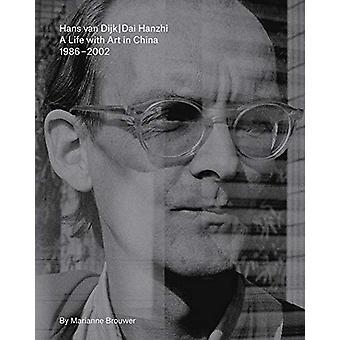 Hans Van Dijk - A Life with Art in China 1986 - 2002 by Hans Van Dijk