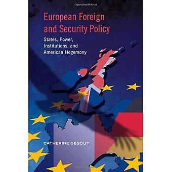 European Foreign and Security Policy: States, Power, Institutions, and American Hegemony