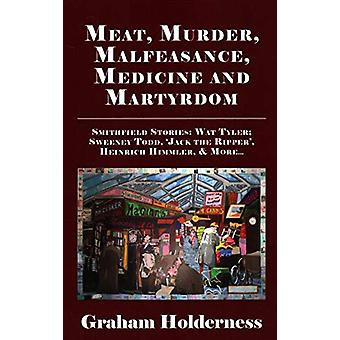 Meat - Murder - Malfeasance - Medicine and Martyrdom - Smithfield Stor