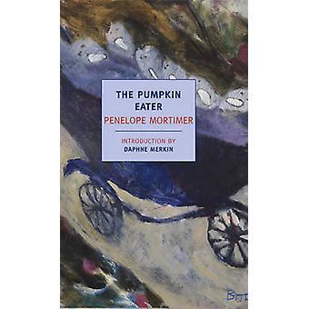 The Pumpkin Eater by Penelope Mortimer - Daphne Merkin - 978159017382