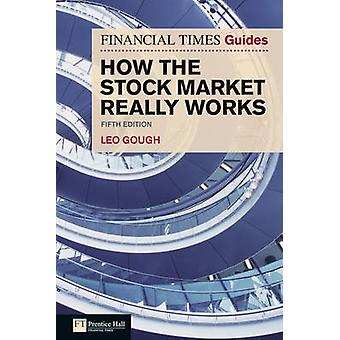 Financial Times Guide to How the Stock Market Really Works by Gough & Leo