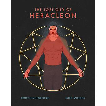 The Lost City of Heracleon by Bruce Livingstone & Illustrated by Mike Willcox