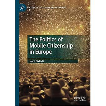 The Politics of Mobile Citizenship in Europe by Siklodi & Nora