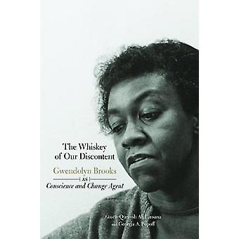 The Whiskey of Our Discontent Gwendolyn Brooks as Conscience and Change Agent