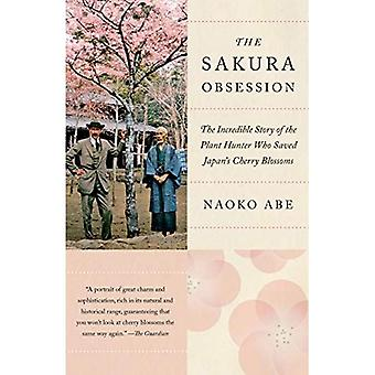 The Sakura Obsession: The Incredible Story of the Plant Hunter Who Saved Japan's Cherry Blossoms